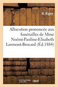 Allocution Prononcee Aux Funerailles de Mme Noemi-Pauline-Elisabeth Lormont-Brocard