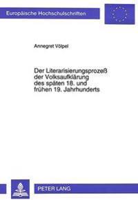 Der Literarisierungsprozess Der Volksaufklaerung Des Spaeten 18. Und Fruehen 19. Jahrhunderts: Dargestellt Anhand Der Volksschriften Von Schlosser, Ro