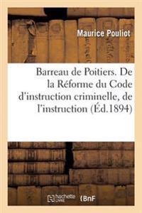 Barreau de Poitiers. de La Reforme Du Code D'Instruction Criminelle, de L'Instruction Contradictoire