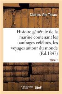 Histoire G n rale de la Marine Contenant Les Naufrages C l bres, Les Voyages Autour Du Monde Tome 1