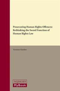 Prosecuting Human Rights Offences: Rethinking the Sword Function of Human Rights Law
