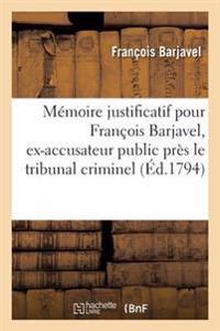 M�moire Justificatif Pour Fran�ois Barjavel, Ex-Accusateur Public, Tribunal Criminel Du Vaucluse