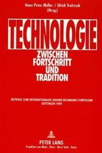 Technologie Zwischen Fortschritt Und Tradition: Beitraege Zum Internationalen Johann Beckmann-Symposium, Goettingen 1989