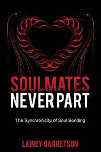 Soulmates Never Part: The Synchronicity of Soul Bonding