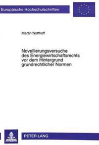 Novellierungsversuche Des Energiewirtschaftsrechts VOR Dem Hintergrund Grundrechtlicher Normen