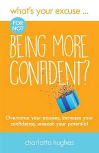 Whats your excuse for not being more confident? - overcome your excuses, in