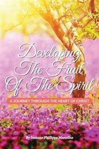 Developing the Fruit of the Spirit: A Journey Through the Heart of Christ