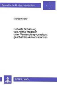 Robuste Schaetzung Von Arma-Modellen Unter Verwendung Von Robust Geschaetzten Autokovarianzen