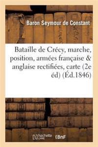 Bataille de Crecy: Marche Et Position Des Armees Francaise Et Anglaise Rectifiees, Avec Une Carte