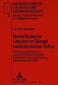 Niederlaendische Literatur Im Spiegel Niederlaendischer Kultur: Aufsaetze Zur Gastprofessur Von Prof. Dr. Marcel Janssens (Universitaet Loewen) in Dui