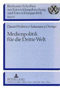 Medienpolitik Fuer Die Dritte Welt: Inter Press Service (Ips). Geschichte Und Struktur Einer Dritte Welt-Nachrichtenagentur.