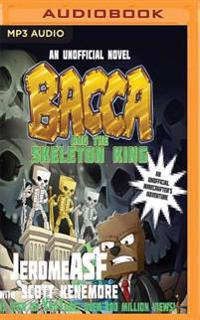 Bacca and the Skeleton King: An Unofficial Minecrafter's Adventure