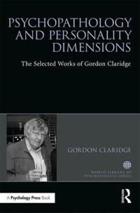 Psychopathology and Personality Dimensions: The Selected Works of Gordon Claridge