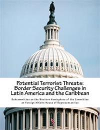 Potential Terrorist Threats: Border Security Challenges in Latin America and the Caribbean