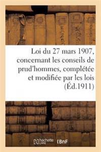 Loi Du 27 Mars 1907, Concernant Les Conseils de Prud'hommes, Compl�t�e Et Modifi�e Par Les Lois