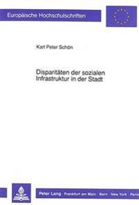 Disparitaeten Der Sozialen Infrastruktur in Der Stadt: Determinanten Ihrer Entstehung Und Entwicklung
