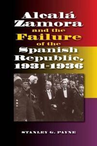 Alcala Zamora and the Failure of the Spanish Republic, 1931-1936