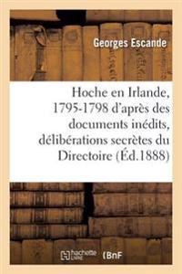 Hoche En Irlande, 1795-1798 D'Apres Des Documents Inedits, Lettres de Hoche, Deliberations Secretes