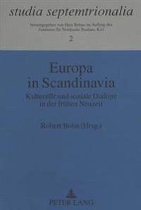 Europa in Scandinavia: Kulturelle Und Soziale Dialoge in Der Fruehen Neuzeit