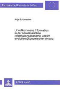 Unvollkommene Information in Der Neoklassischen Informationsoekonomik Und Im Evolutionsoekonomischen Ansatz