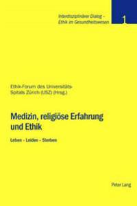 Medizin, Religioese Erfahrung Und Ethik: Leben - Leiden - Sterben