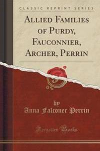 Allied Families of Purdy, Fauconnier, Archer, Perrin (Classic Reprint)