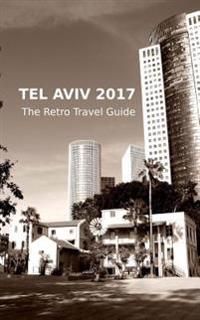 Tel Aviv 2017: The Retro Travel Guide