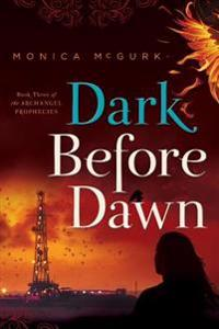 Dark Before Dawn: Book Three of the Archangel Prophecies