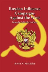 Russian Influence Campaigns Against the West: From the Cold War to Putin