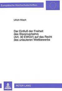 Der Einfluss Der Freiheit Des Warenverkehrs (Art. 30 Ewgv) Auf Das Recht Des Unlauteren Wettbewerbs