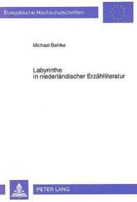 Labyrinthe in Niederlaendischer Erzaehlliteratur: Studien Zu Funktionen Und Bedeutungen Des Labyrinthischen in Moderner Niederlaendischer Und Deutsche