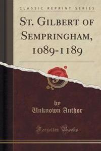St. Gilbert of Sempringham, 1089-1189 (Classic Reprint)