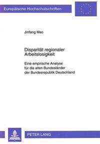 Disparitaet Regionaler Arbeitslosigkeit: Eine Empirische Analyse Fuer Die Alten Bundeslaender Der Bundesrepublik Deutschland