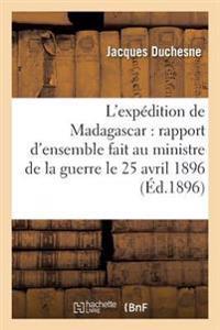 L'Expedition de Madagascar: Rapport D'Ensemble Fait Au Ministre de La Guerre Le 25 Avril 1896