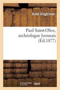 Paul Saint-Olive, Arch�ologue Lyonnais