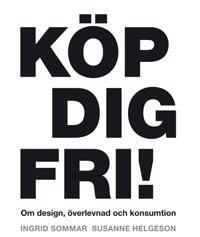 Köp dig fri! Om design, överlevnad och konsumtion