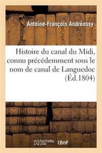 Histoire Du Canal Du MIDI, Connu Precedemment Sous Le Nom de Canal de Languedoc, Par Fa Andreossy,