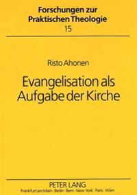 Evangelisation ALS Aufgabe Der Kirche: Theologische Grundlegung Kirchlicher Evangelisation