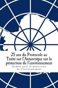 25 ANS Du Protocole Au Traite Sur L'Antarctique Sur La Protection de L'Environnement