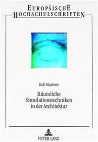 Raeumliche Simulationstechniken in Der Architektur: Wege Zu Einer Neuzeitlichen Raumgestaltung