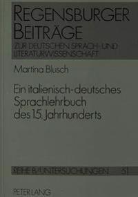 Ein Italienisch-Deutsches Sprachlehrbuch Des 15. Jahrhunderts: Edition Der Handschrift Universitaetsbibliothek Heidelberg Pal. Germ. 657 Und Raeumlich