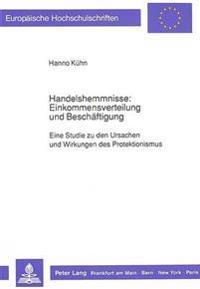 Handelshemmnisse: Einkommensverteilung Und Beschaeftigung: Eine Studie Zu Den Ursachen Und Wirkungen Des Protektionismus
