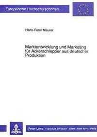 Marktentwicklung Und Marketing Fuer Ackerschlepper Aus Deutscher Produktion