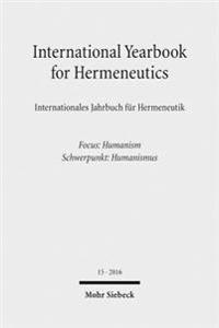 International Yearbook for Hermeneutics / Internationales Jahrbuch Fur Hermeneutik: Volume 15: Focus: Humanism / Band 15: Schwerpunkt: Humanismus