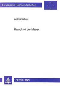 Kampf Mit Der Mauer: Die Figuren in Hans Henny Jahnns Fruehen Dramen Zwischen Rebellion Und Anpassung