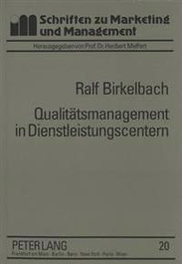 Qualitaetsmanagement in Dienstleistungscentern: Konzeption Und Typenspezifische Ausgestaltung Unter Besonderer Beruecksichtigung Von Verkehrsflughaefe