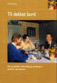 Til dekket bord: mat og måltider i behandling og utredning av personer med demens