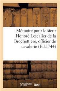 M�moire Pour Le Sieur Honor� Lescalier de la Brochetti�re, Officier de Cavalerie, R�giment Royal
