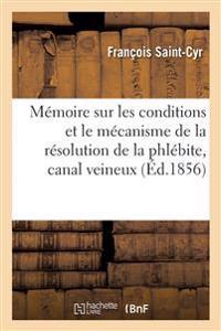 Memoire Sur Les Conditions Et Le Mecanisme de La Resolution de La Phlebite, Canal Veineux