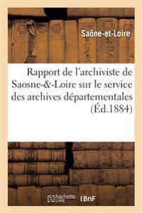 Rapport de l'Archiviste Du D�partement de Saosne- -Loire Sur Le Service Des Archives D�partementales